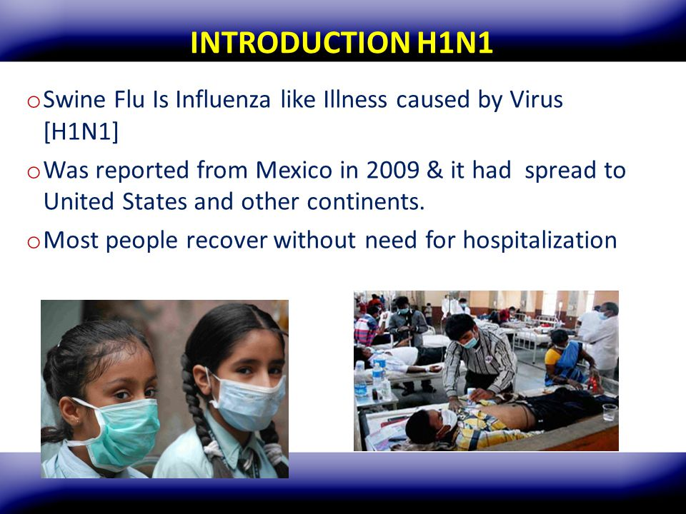 INTRODUCTION H1N1 Swine Flu Is Influenza like Illness caused by Virus [H1N1]